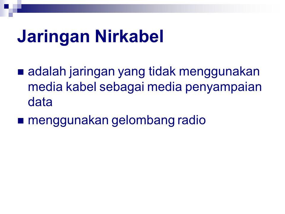 Jaringan Nirkabel adalah jaringan yang tidak menggunakan media kabel sebagai media penyampaian data.