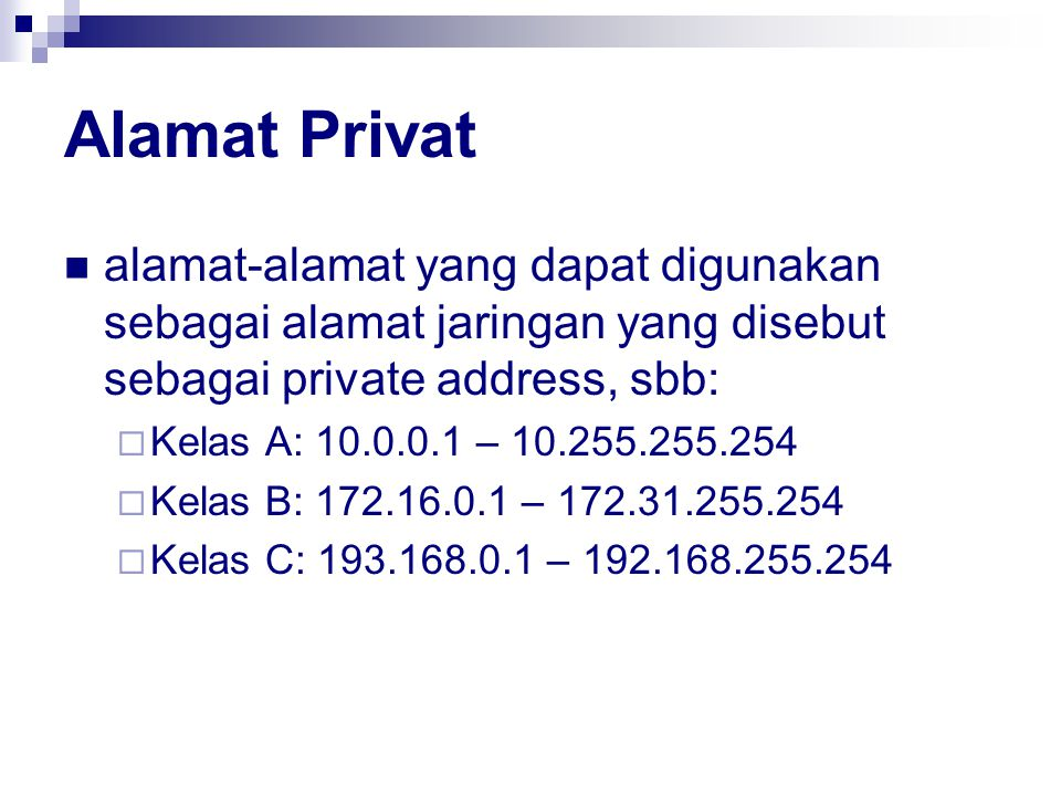 Alamat Privat alamat-alamat yang dapat digunakan sebagai alamat jaringan yang disebut sebagai private address, sbb: