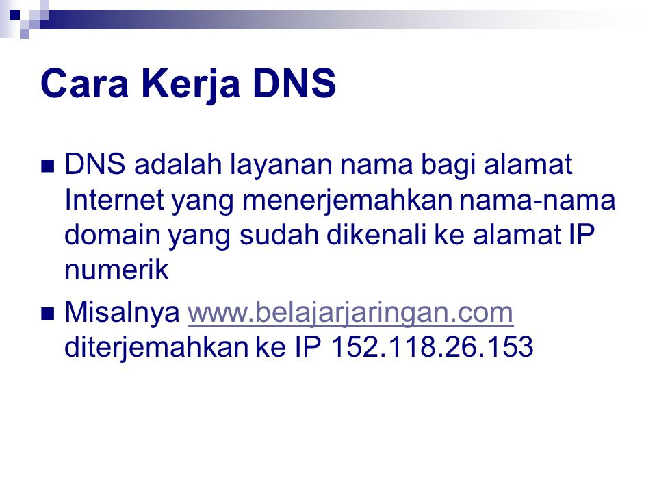 Cara Kerja DNS DNS adalah layanan nama bagi alamat Internet yang menerjemahkan nama-nama domain yang sudah dikenali ke alamat IP numerik.
