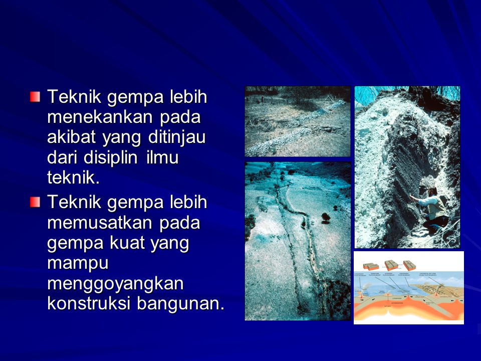 Teknik gempa lebih menekankan pada akibat yang ditinjau dari disiplin ilmu teknik.