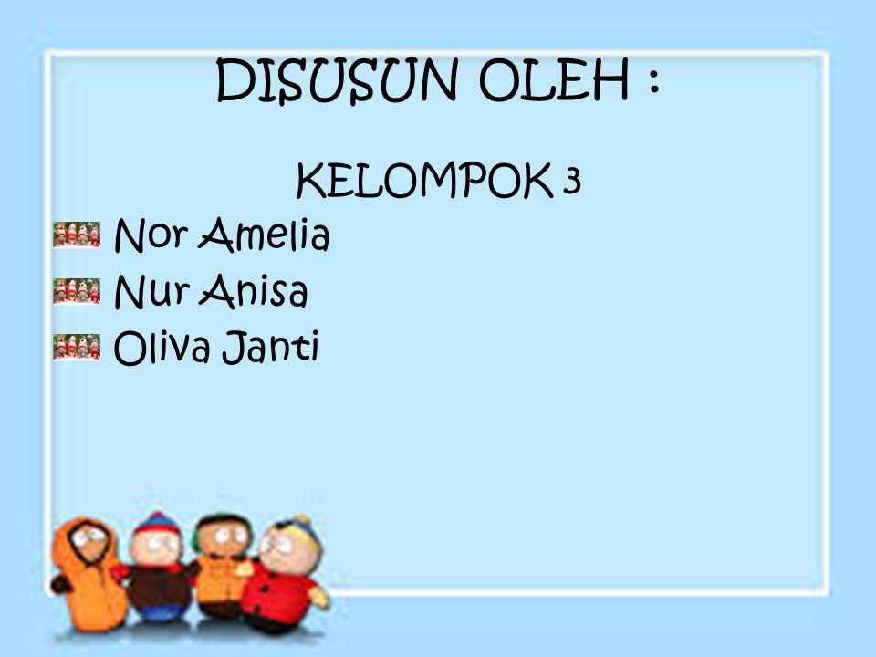 DISUSUN OLEH : KELOMPOK 3 Nor Amelia Nur Anisa Oliva Janti