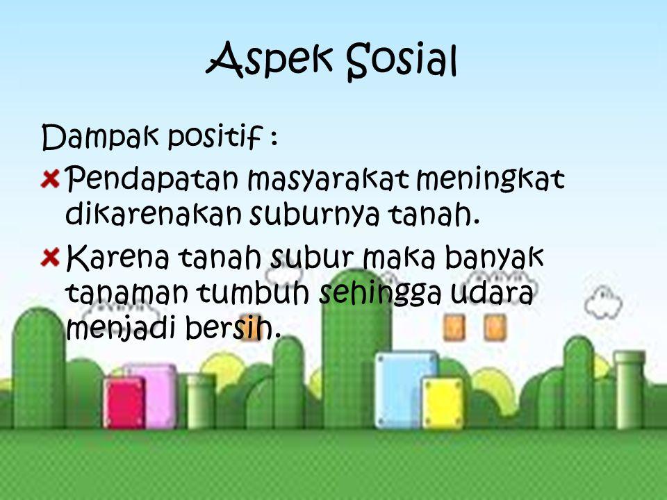 Aspek Sosial Dampak positif :