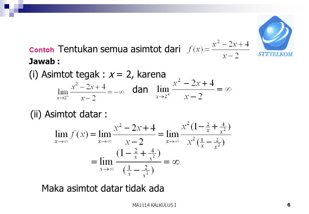 (ii) Asimtot datar : Jawab : (i) Asimtot tegak : x = 2, karena dan