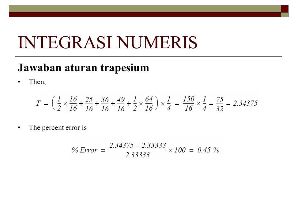 INTEGRASI NUMERIS Jawaban aturan trapesium Then, The percent error is