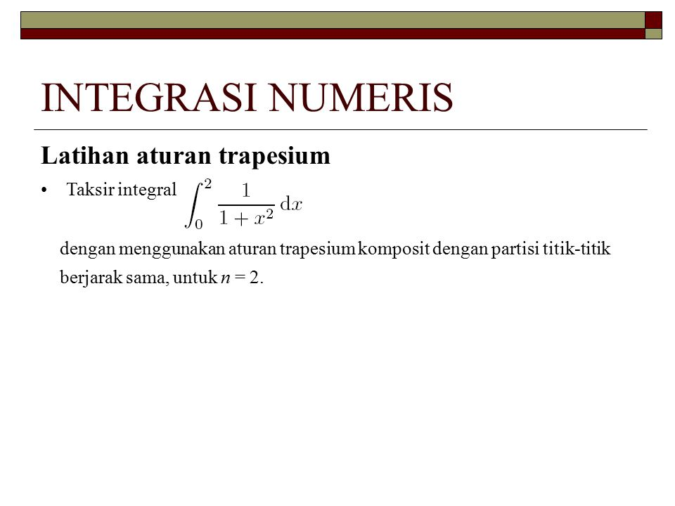 INTEGRASI NUMERIS Latihan aturan trapesium Taksir integral