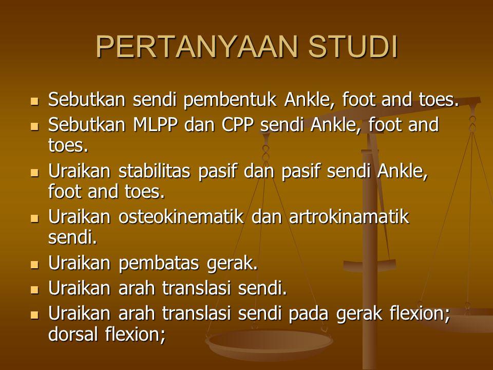 PERTANYAAN STUDI Sebutkan sendi pembentuk Ankle, foot and toes.