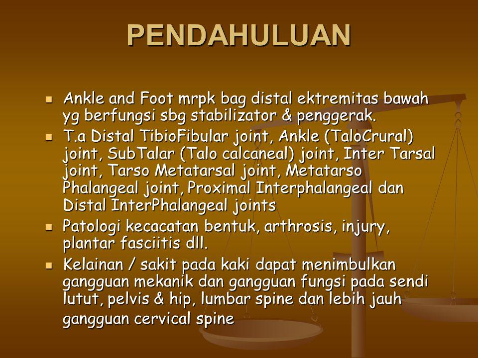 PENDAHULUAN Ankle and Foot mrpk bag distal ektremitas bawah yg berfungsi sbg stabilizator & penggerak.