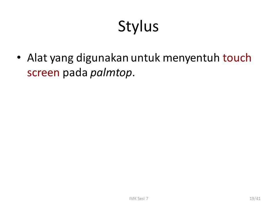 Stylus Alat yang digunakan untuk menyentuh touch screen pada palmtop.