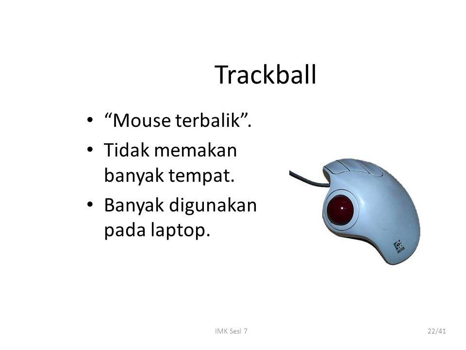 Trackball Mouse terbalik . Tidak memakan banyak tempat.