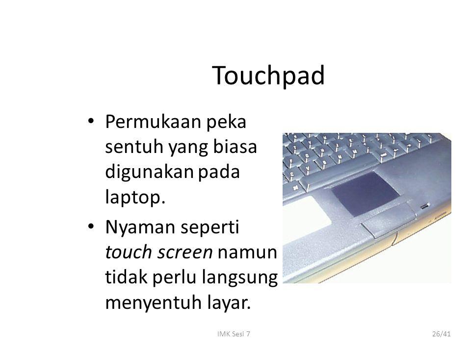 Touchpad Permukaan peka sentuh yang biasa digunakan pada laptop.