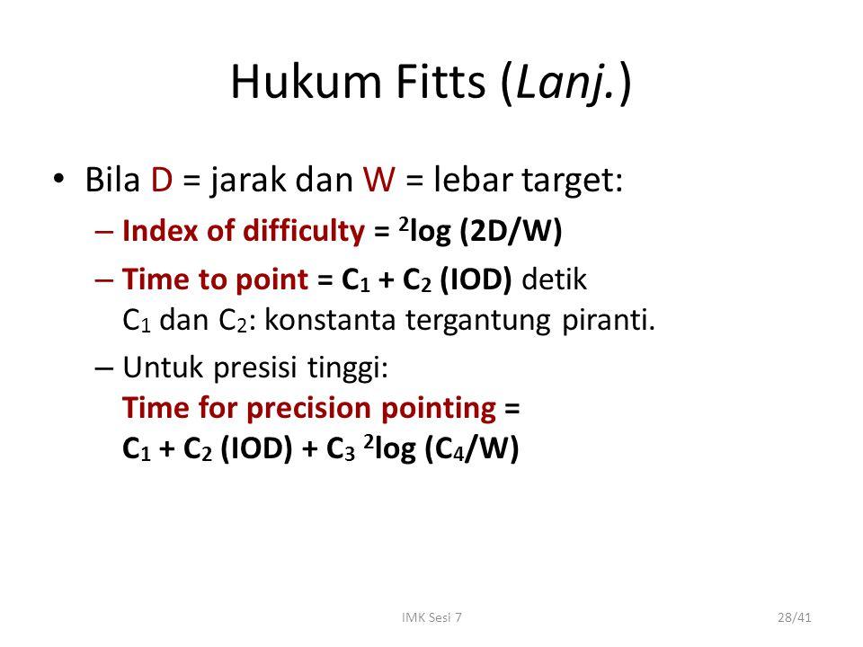 Hukum Fitts (Lanj.) Bila D = jarak dan W = lebar target: