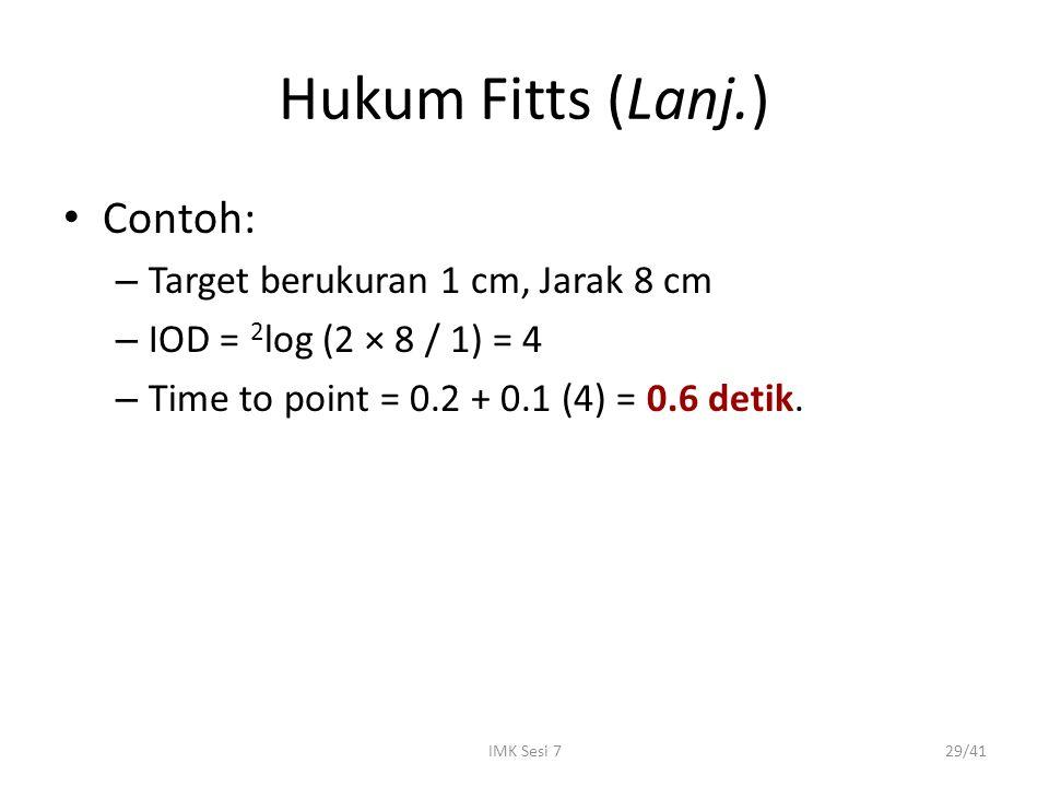 Hukum Fitts (Lanj.) Contoh: Target berukuran 1 cm, Jarak 8 cm
