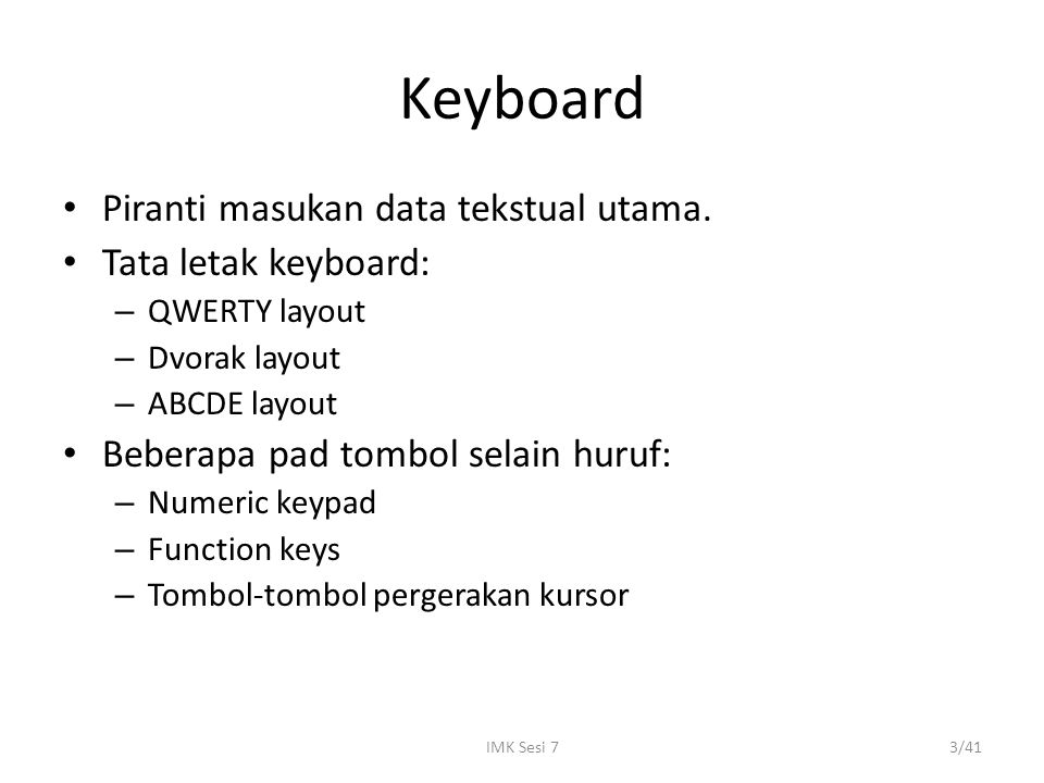 Keyboard Piranti masukan data tekstual utama. Tata letak keyboard: