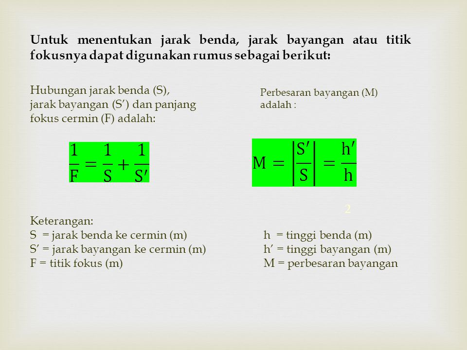 Untuk menentukan jarak benda, jarak bayangan atau titik fokusnya dapat digunakan rumus sebagai berikut: