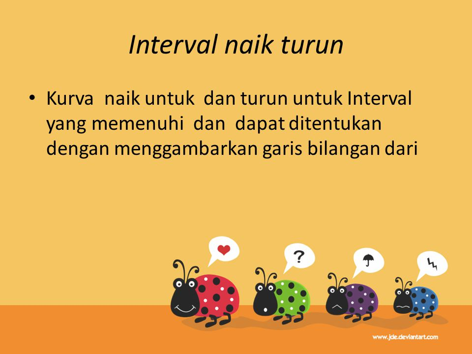 Interval naik turun Kurva naik untuk dan turun untuk Interval yang memenuhi dan dapat ditentukan dengan menggambarkan garis bilangan dari.