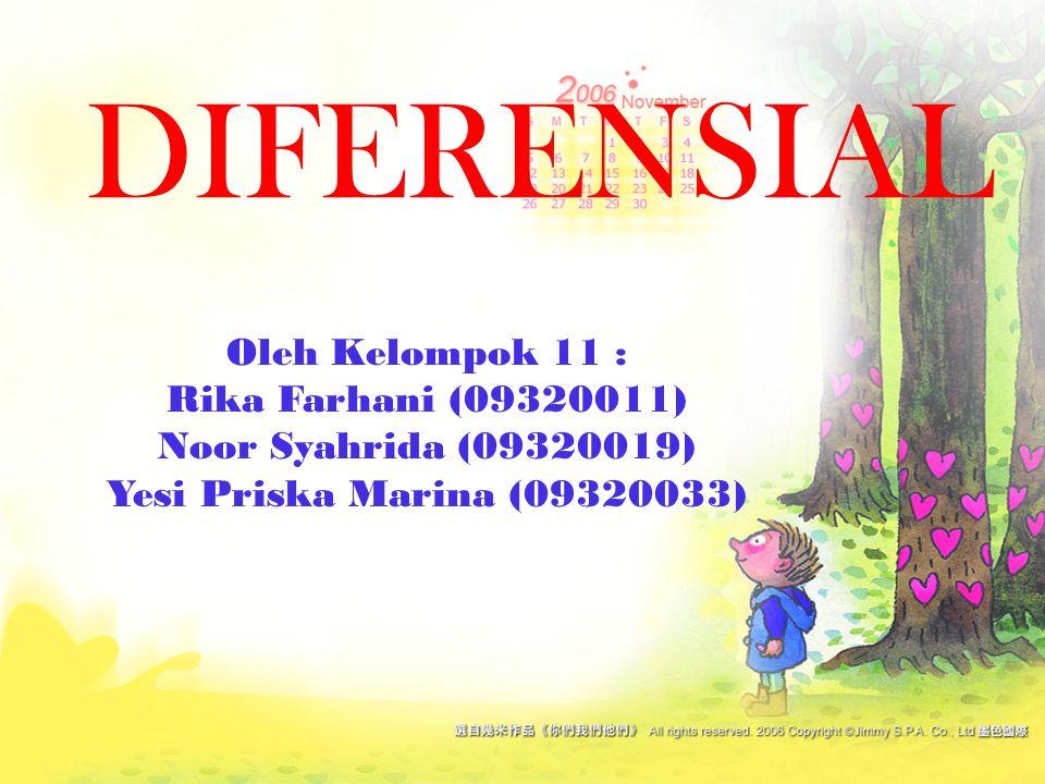 DIFERENSIAL Oleh Kelompok 11 : Rika Farhani (09320011)