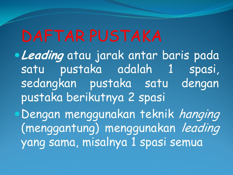 DAFTAR PUSTAKA Leading atau jarak antar baris pada satu pustaka adalah 1 spasi, sedangkan pustaka satu dengan pustaka berikutnya 2 spasi.