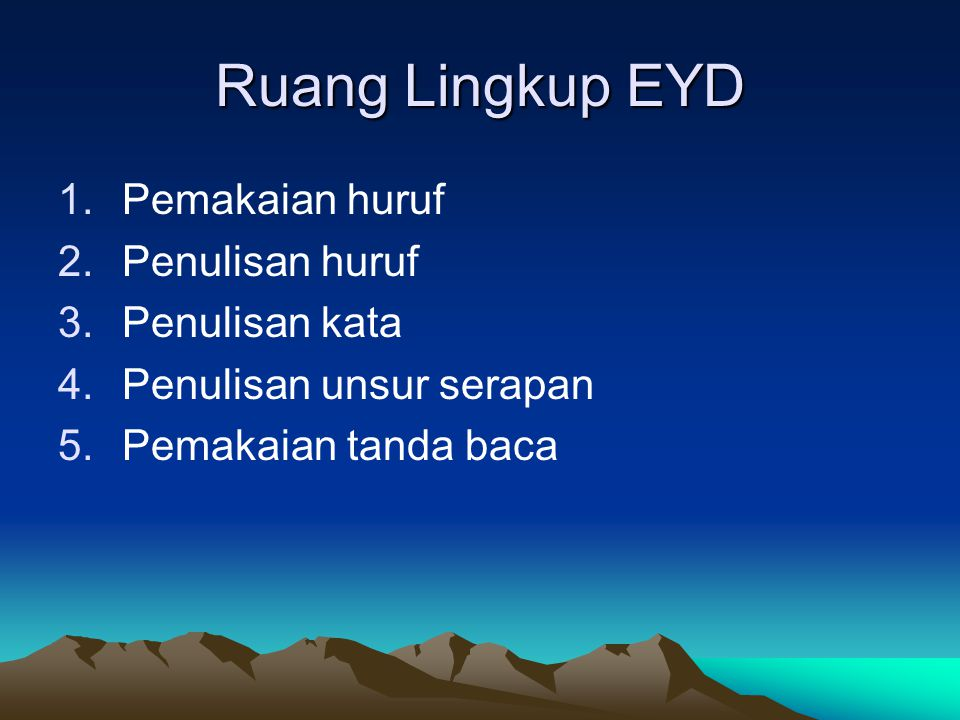 Ruang Lingkup EYD Pemakaian huruf Penulisan huruf Penulisan kata