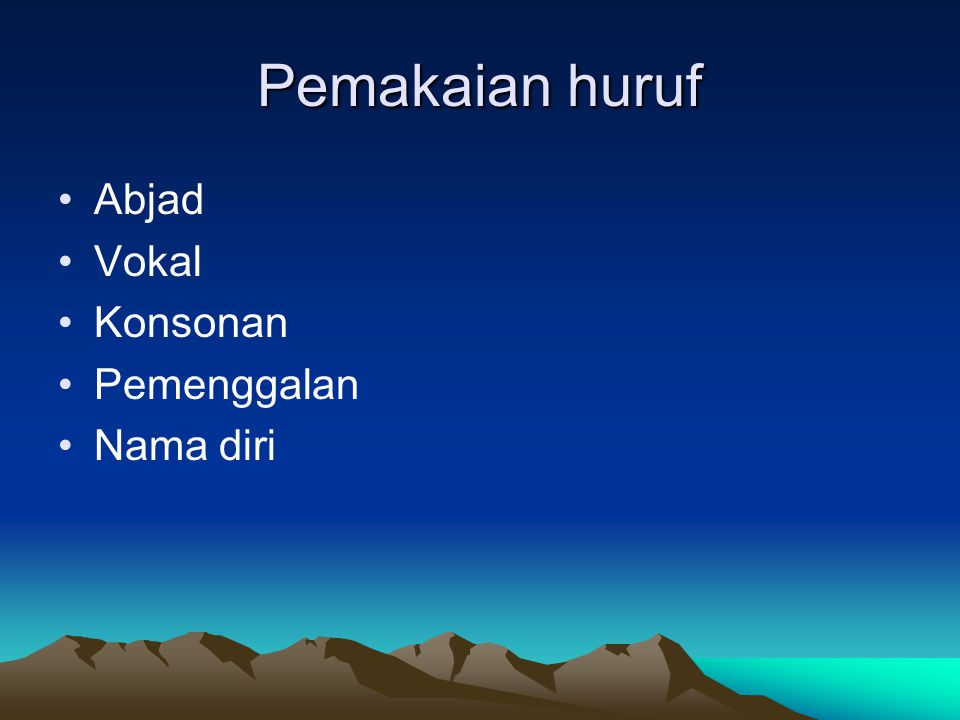 Pemakaian huruf Abjad Vokal Konsonan Pemenggalan Nama diri
