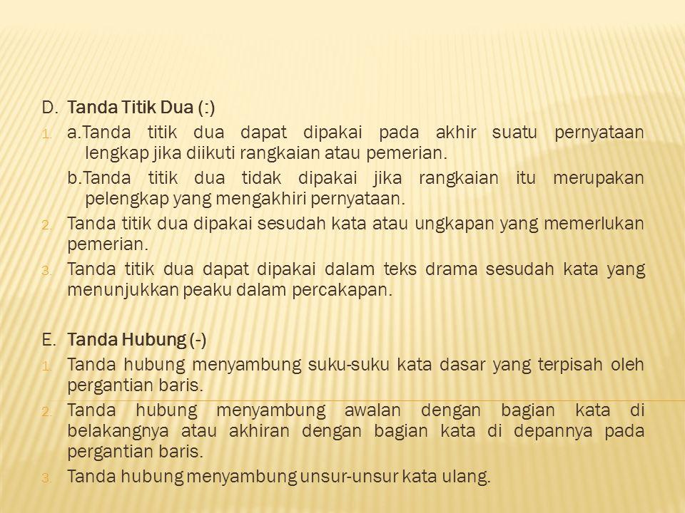 D. Tanda Titik Dua (:) a.Tanda titik dua dapat dipakai pada akhir suatu pernyataan lengkap jika diikuti rangkaian atau pemerian.