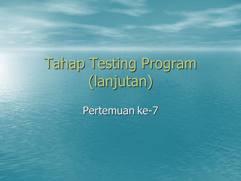 Tahap Testing Program (lanjutan)