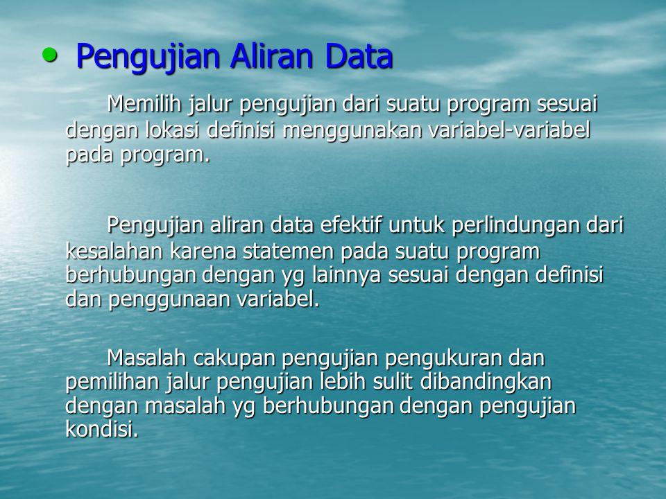 Pengujian Aliran Data Memilih jalur pengujian dari suatu program sesuai dengan lokasi definisi menggunakan variabel-variabel pada program.