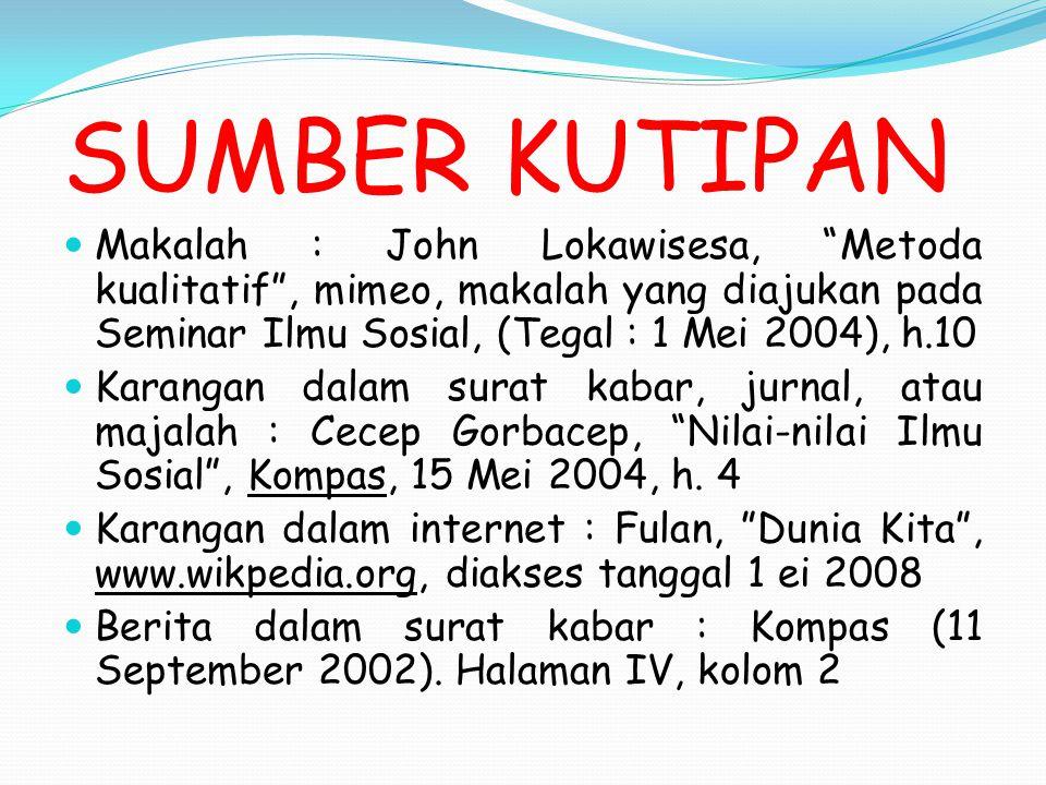 SUMBER KUTIPAN Makalah : John Lokawisesa, Metoda kualitatif , mimeo, makalah yang diajukan pada Seminar Ilmu Sosial, (Tegal : 1 Mei 2004), h.10.