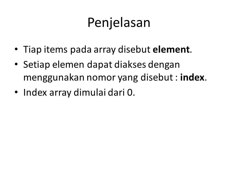 Penjelasan Tiap items pada array disebut element.