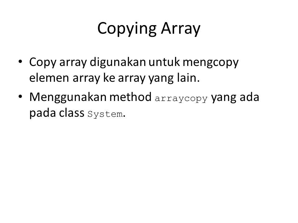 Copying Array Copy array digunakan untuk mengcopy elemen array ke array yang lain.