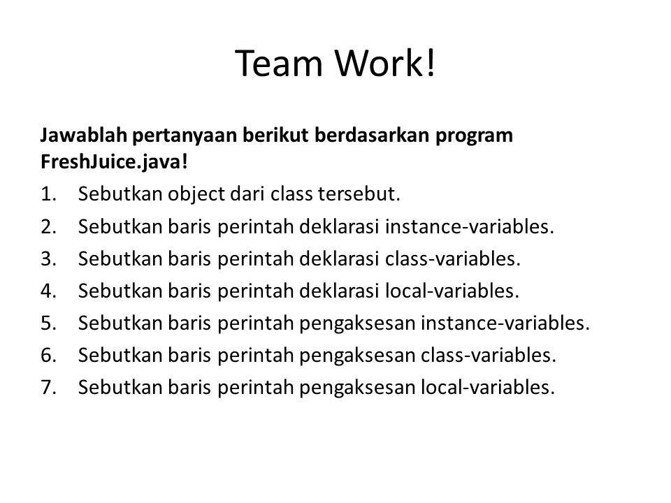 Team Work! Jawablah pertanyaan berikut berdasarkan program FreshJuice.java! Sebutkan object dari class tersebut.