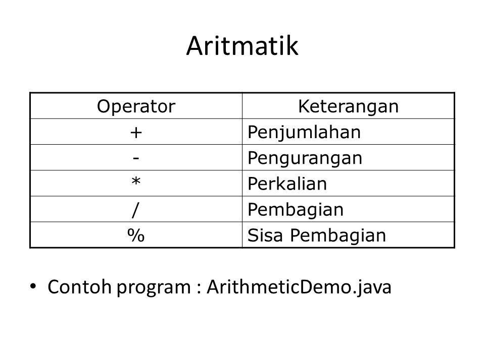 Aritmatik Contoh program : ArithmeticDemo.java Operator Keterangan +
