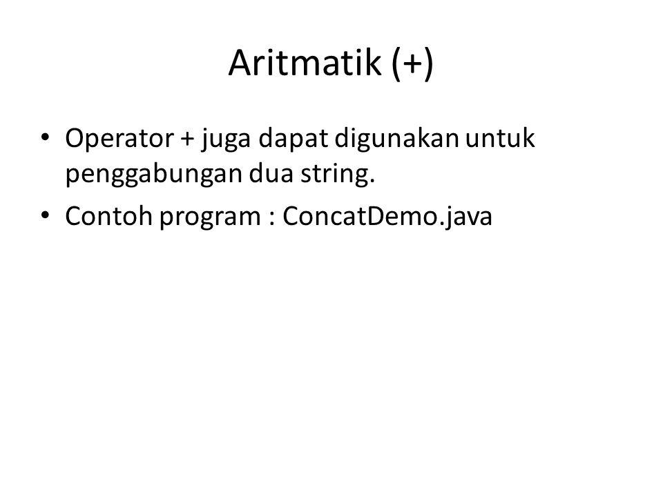 Aritmatik (+) Operator + juga dapat digunakan untuk penggabungan dua string.