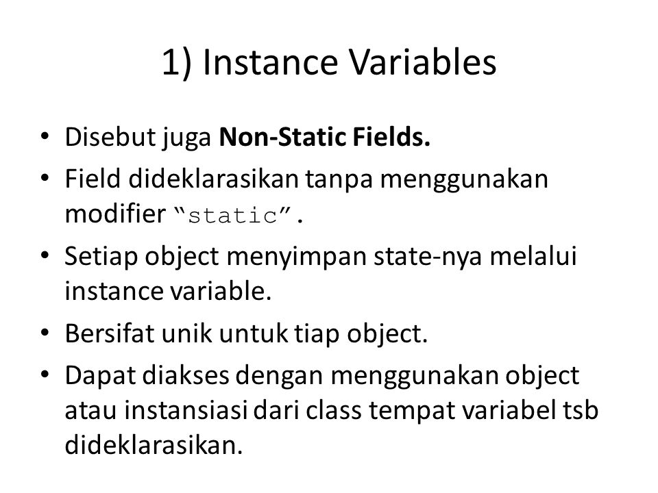 1) Instance Variables Disebut juga Non-Static Fields.