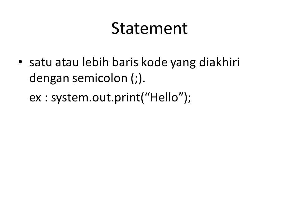 Statement satu atau lebih baris kode yang diakhiri dengan semicolon (;).