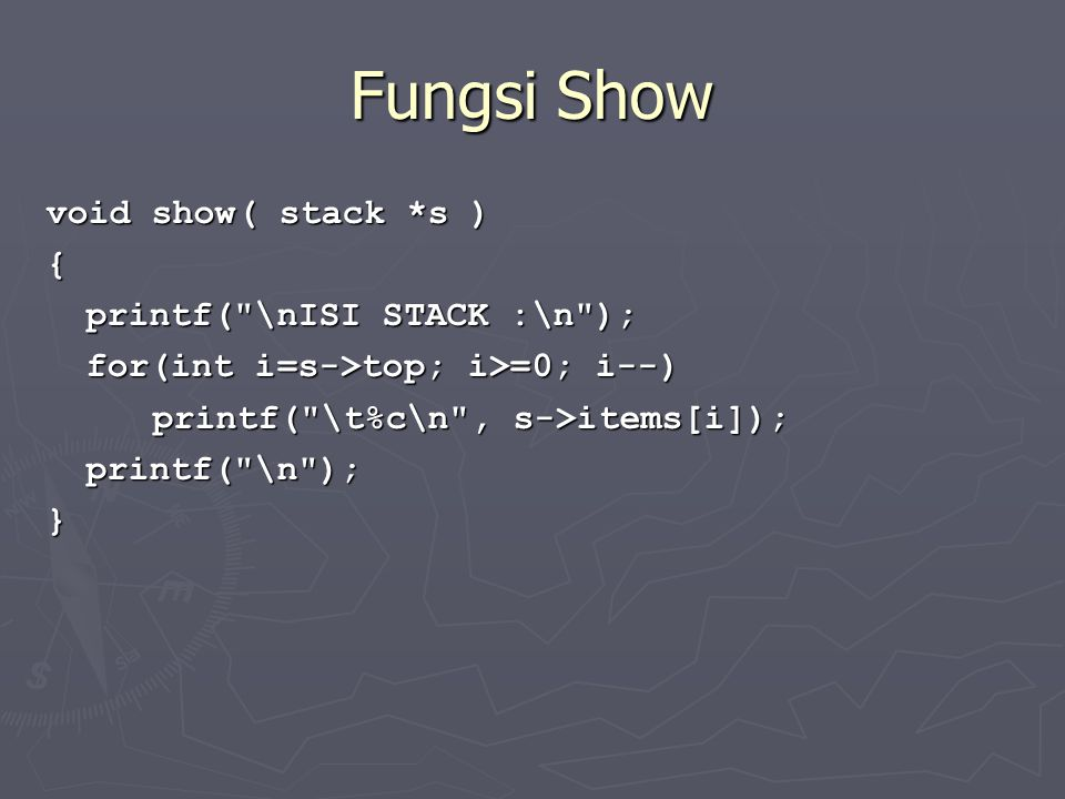 Fungsi Show void show( stack *s ) { printf( \nISI STACK :\n );