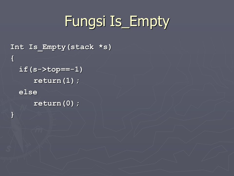 Fungsi Is_Empty Int Is_Empty(stack *s) { if(s->top==-1) return(1);