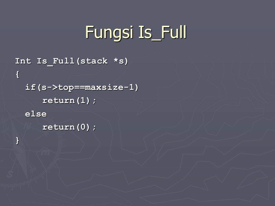 Fungsi Is_Full Int Is_Full(stack *s) { if(s->top==maxsize-1)