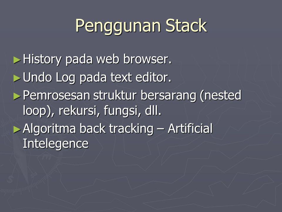 Penggunan Stack History pada web browser. Undo Log pada text editor.