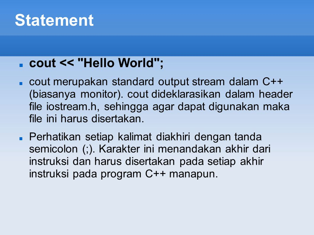 Statement cout << Hello World ;