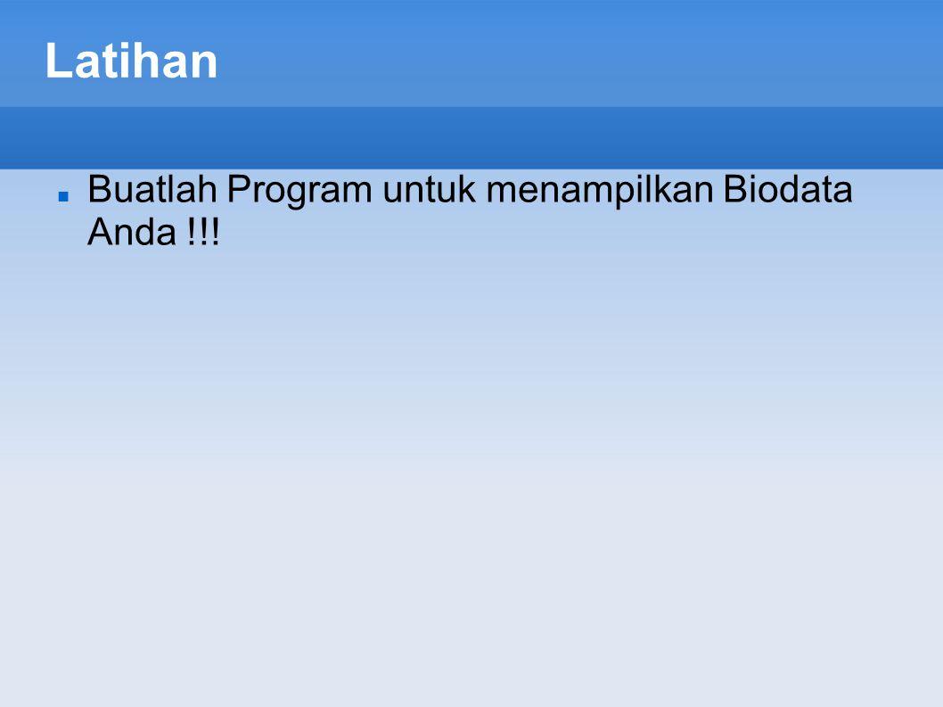 Latihan Buatlah Program untuk menampilkan Biodata Anda !!!