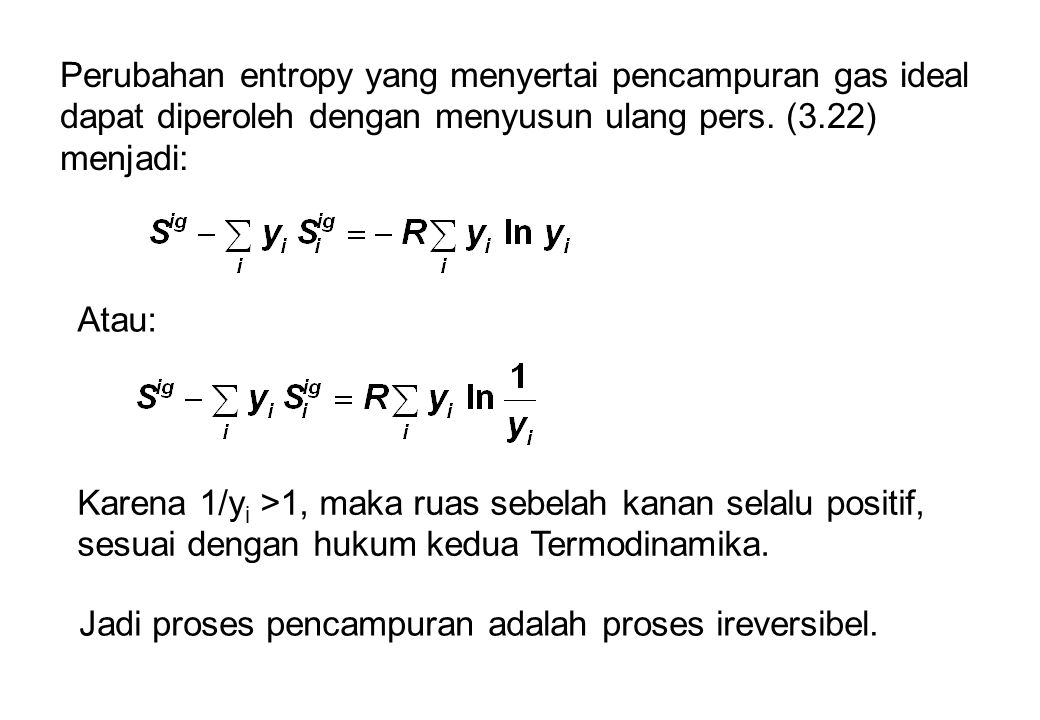 Perubahan entropy yang menyertai pencampuran gas ideal dapat diperoleh dengan menyusun ulang pers. (3.22) menjadi: