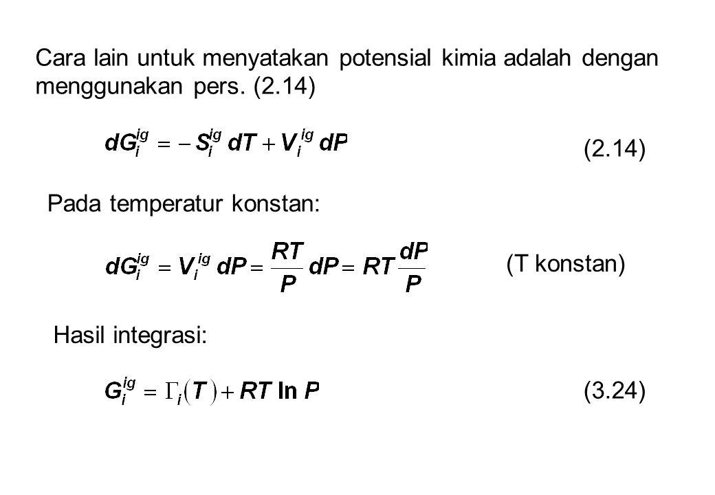 Cara lain untuk menyatakan potensial kimia adalah dengan menggunakan pers. (2.14)