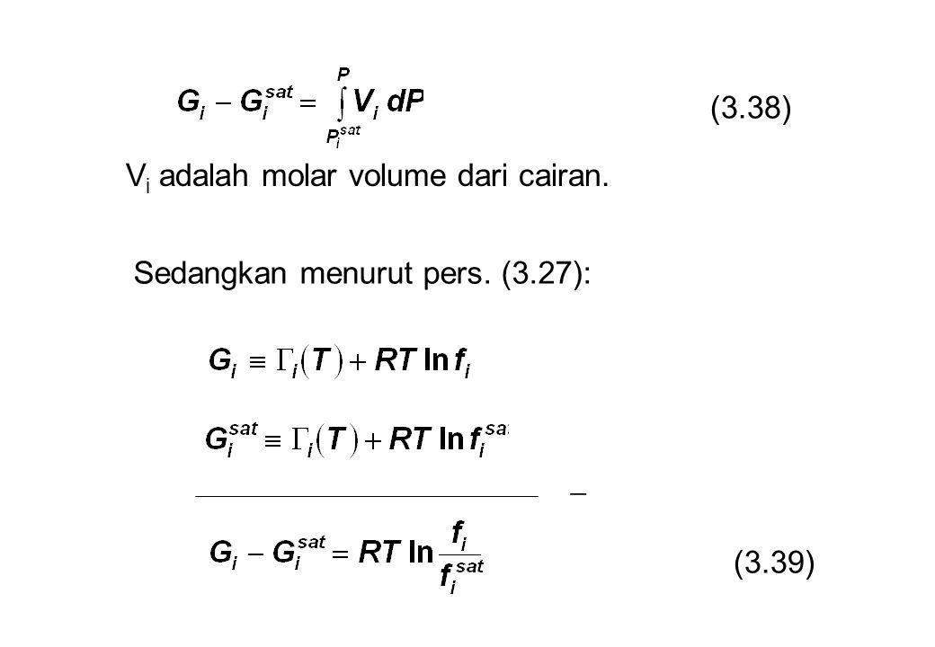 (3.38) Vi adalah molar volume dari cairan. Sedangkan menurut pers. (3.27):  (3.39)