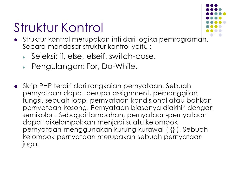 Struktur Kontrol Seleksi: if, else, elseif, switch-case.