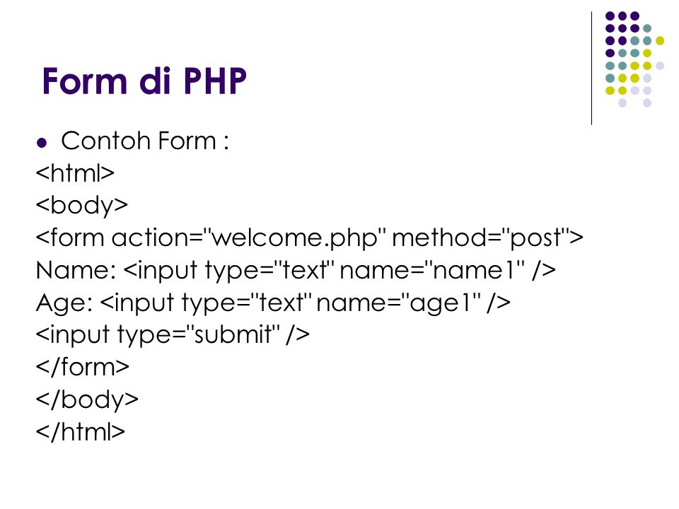 Form di PHP Contoh Form : <html> <body>