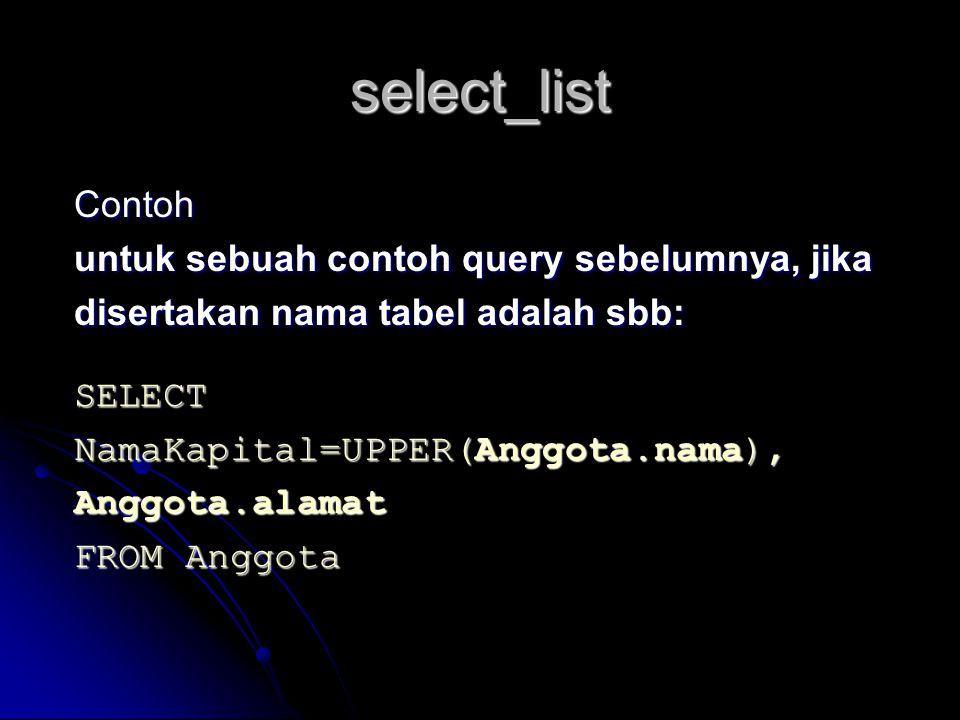 select_list Contoh untuk sebuah contoh query sebelumnya, jika