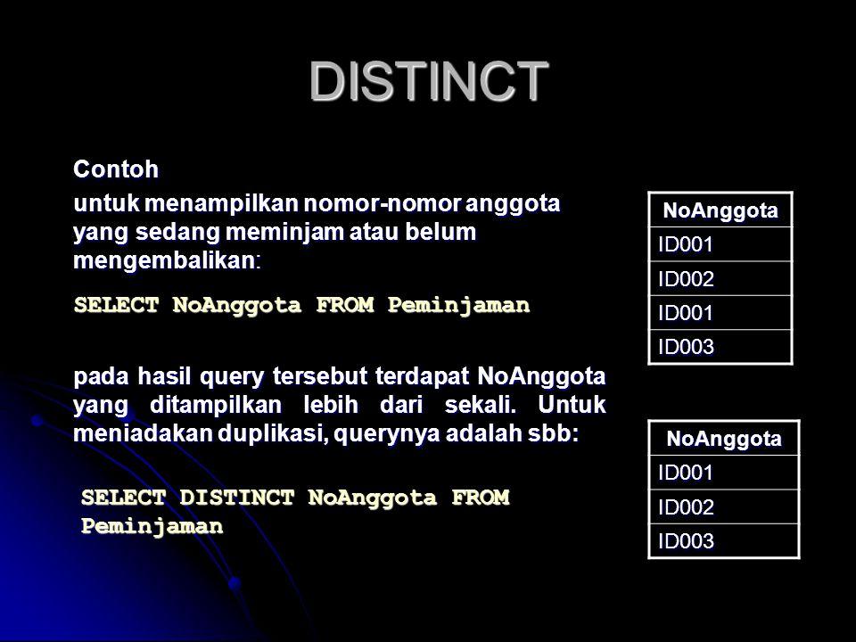 DISTINCT Contoh. untuk menampilkan nomor-nomor anggota yang sedang meminjam atau belum mengembalikan: