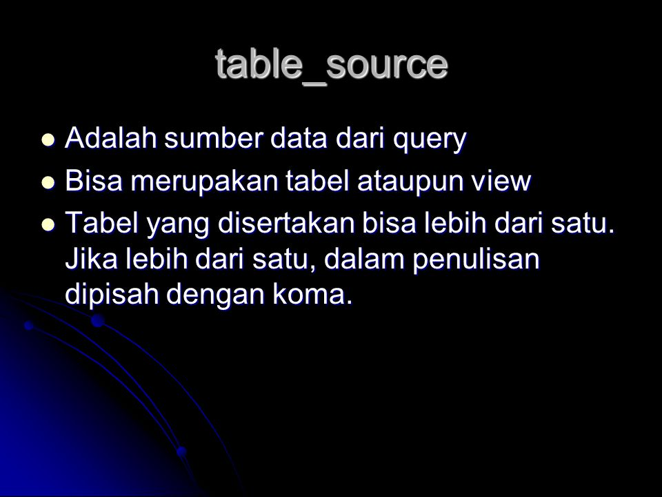 table_source Adalah sumber data dari query