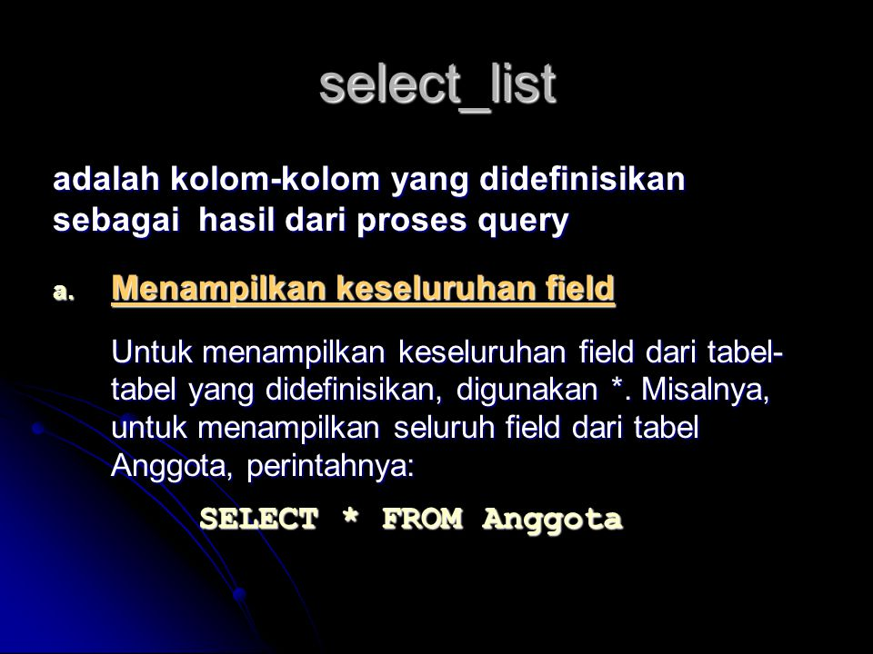 select_list SELECT * FROM Anggota