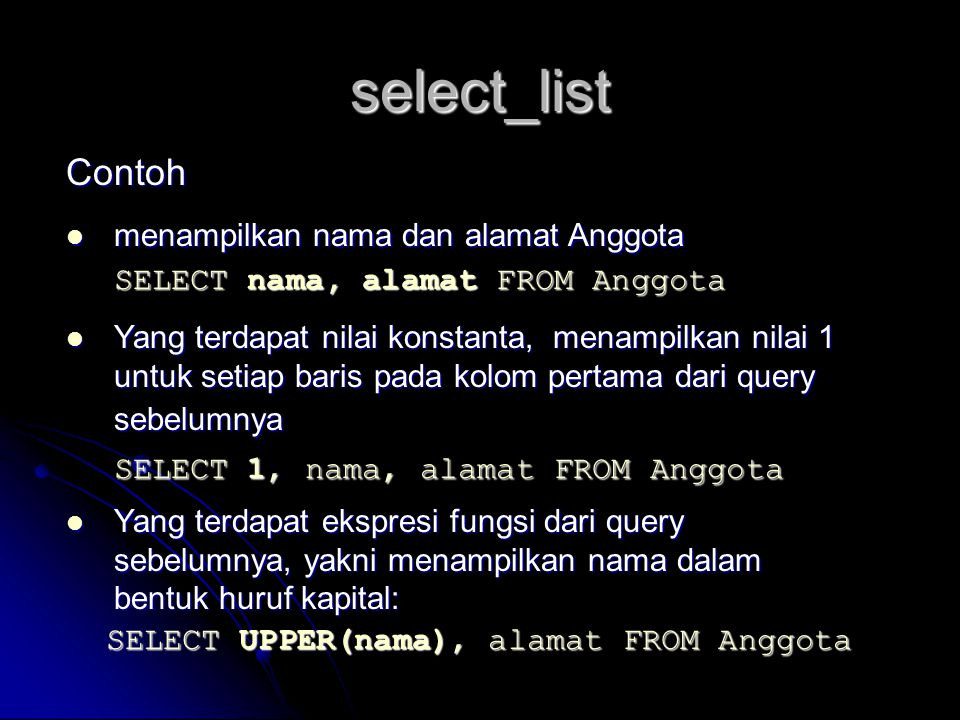 select_list Contoh SELECT 1, nama, alamat FROM Anggota